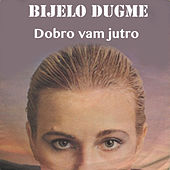 Play & Download Dobro vam jutro by Bijelo Dugme | Napster