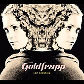 Play & Download Felt Mountain by Goldfrapp | Napster