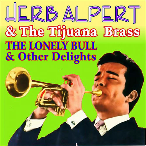 Play & Download The Lonely Bull & Other Delights by Herb Alpert | Napster
