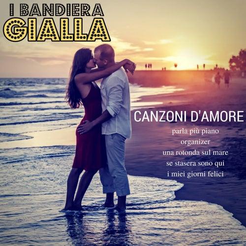 Play & Download Canzoni d'amore: Parla più piano / Organizer / Una rotonda sul mare / Se stasera sono qui / I miei giorni felici by I Bandiera Gialla | Napster