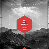 The Space Between Remixes Vol 3 by Bachelors Of Science