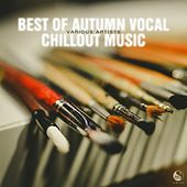 Play & Download Best of Autumn Vocal Chillout Music by Various Artists | Napster