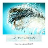 As Light As Straw by Mahalia Jackson