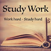 Study Work - Work Hard - Study Hard by Calm Music for Studying