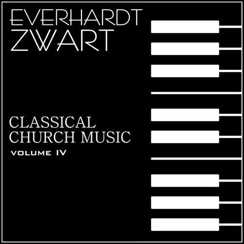 Classical Church Music, Volume IV: Everhard Zwart Concert Organist de Everhard Zwart