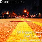 Play & Download 50 Niggaz Deep, Pt. 2 (feat. Lola Damone) by Drunken Master | Napster