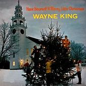 Play & Download Have Yourself a Merry Little Christmas by Wayne King | Napster