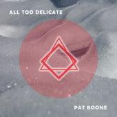 All Too Delicate von Pat Boone