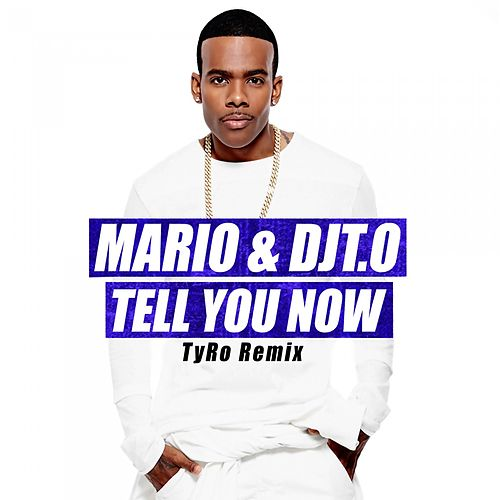 Play & Download Tell You Now (Tyro Remix) by Mario | Napster