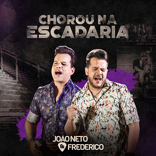 Chorou na Escadaria - Single de João Neto & Frederico