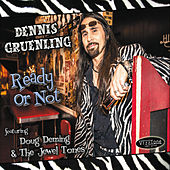 Play & Download Ready or Not (feat. Doug Deming & The Jewel Tones) by Dennis Gruenling | Napster