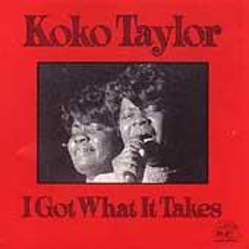 Play & Download I Got What It Takes by Koko Taylor | Napster