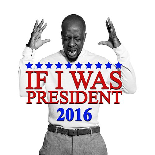 If I Was President 2016 by Wyclef Jean