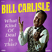 Play & Download What Kind of Deal Is This by Bill Carlisle | Napster