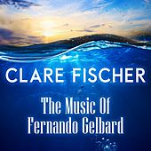 The Music of Fernando Gelbard by Clare Fischer