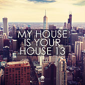 Play & Download My House Is Your House 13 by Various Artists | Napster