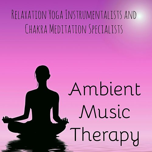 Play & Download Ambient Music Therapy - Relaxation Yoga Instrumentalists and Chakra Meditation Specialists by Namaste | Napster