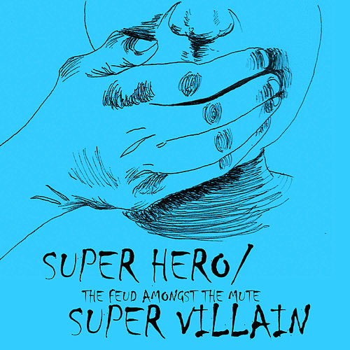 Play & Download The Feud Amongst the Mute by SUPERHERO | Napster