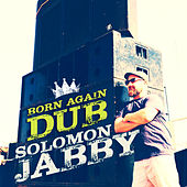 Play & Download Born Again Dub by Solomon Jabby | Napster