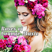 Play & Download Roses of Lounge Music by Various Artists | Napster