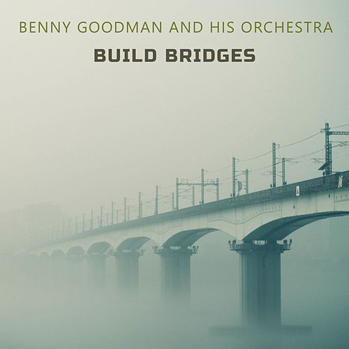 Build Bridges von Benny Goodman