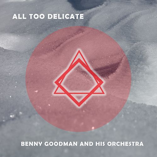 All Too Delicate von Benny Goodman