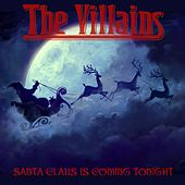 Santa Claus Is Coming Tonight by Villains