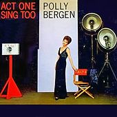 Play & Download Act One, Sing Too by Polly Bergen | Napster