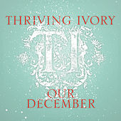 Play & Download Our December by Thriving Ivory | Napster