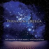 The Shadow Of Your Wings: Hymns and Sacred Songs by Fernando Ortega