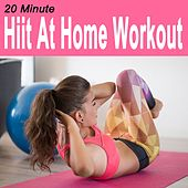 20 Minute Hiit at Home Workout (High Intensity Interval Training) & DJ Mix (The Best Music for Aerobics, Pumpin' Cardio Power, Crossfit, Plyo, Exercise, Steps, Barré, Routine, Curves, Sculpting, Abs, Butt, Lean, Twerk, Slim Down Fitness Workout) by Various Artists