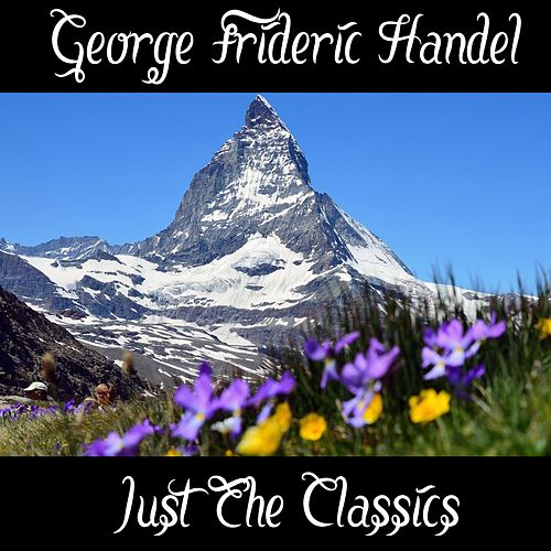 Play & Download George Frideric Handel: Just The Classics by George Frideric Handel | Napster