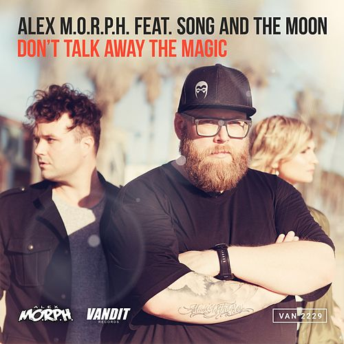 Don't Talk Away The Magic by Alex M.O.R.P.H.