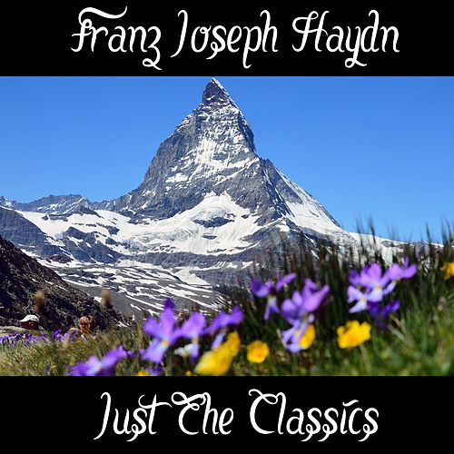 Play & Download Franz Joseph Haydn: Just the Classics by Franz Joseph Haydn | Napster