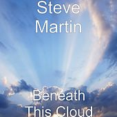 Play & Download Beneath This Cloud by Steve Martin | Napster