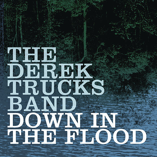 Play & Download Down In The Flood by Derek Trucks | Napster