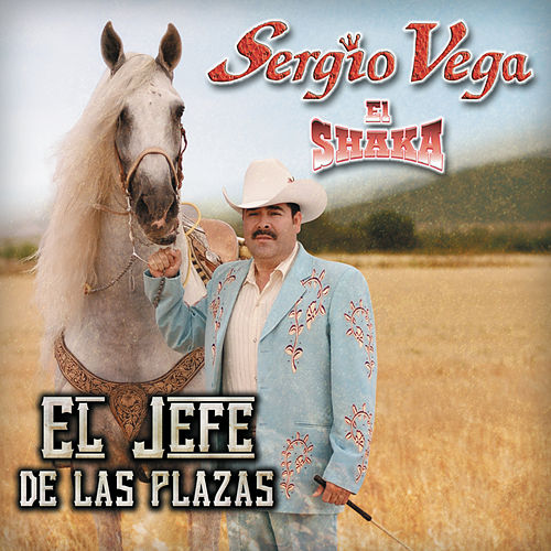 Play & Download El Jefe De Las Plazas by Sergio Vega Y Sus Shakas Del Norte | Napster
