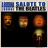 Play & Download A Buddha Lounge Salute To The Beatles by The Buddha Lounge Ensemble | Napster