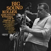 Big Sound Koller: Hans Koller & Friends Live in Hamburg 1961 by Hans Koller