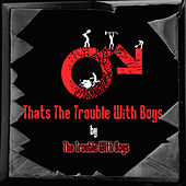 Thats The Trouble With Boys by The Trouble With Boys