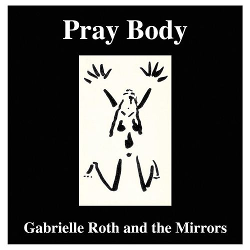 Play & Download Pray Body by Gabrielle Roth & The Mirrors | Napster
