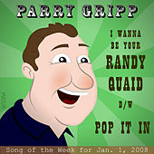 Play & Download I Want To Be Your Randy Quaid: Parry Gripp Song of the Week for January 1, 2008 - Single by Parry Gripp | Napster