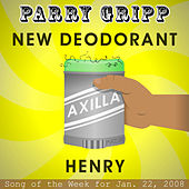 Play & Download New Deodorant: Parry Gripp Song of the Week for January 22, 2008 - Single by Parry Gripp | Napster