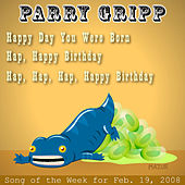 Play & Download Happ Day You Were Born: Parry Gripp Song of the Week for February 19, 2008 - Single by Parry Gripp | Napster