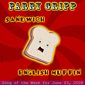 Play & Download Sandwich: Parry Gripp Song of the Week for May 27, 2008 - Single by Parry Gripp | Napster