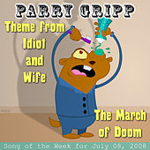 Play & Download Theme From Idiot and Wife: Parry Gripp Song of the Week for July 8, 2008 - Single by Parry Gripp | Napster