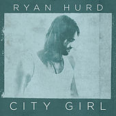 City Girl by Ryan Hurd