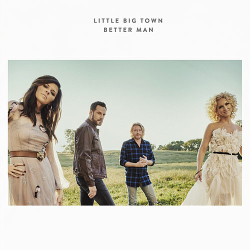 Better Man by Little Big Town