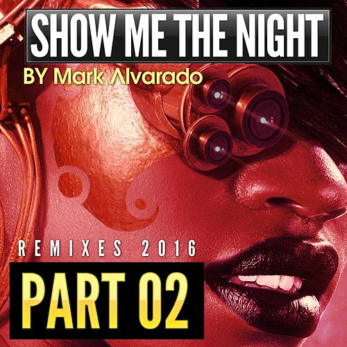 Play & Download Show Me The Night EP 2 by Mark Alvarado | Napster