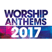 Play & Download Worship Anthems 2017 (Live) by Various Artists | Napster